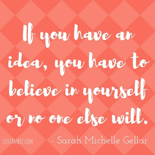 Successful Woman Quote - Inspirational Quote - If you have an idea, you have to believe in yourself or no one else will
