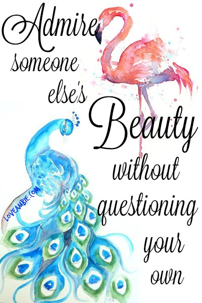 """Admire Someone Else's Beauty Without Questioning Your Own"" - Beauty Quote"