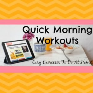 Quick Morning Workouts – Easy Exercises To Do At Home