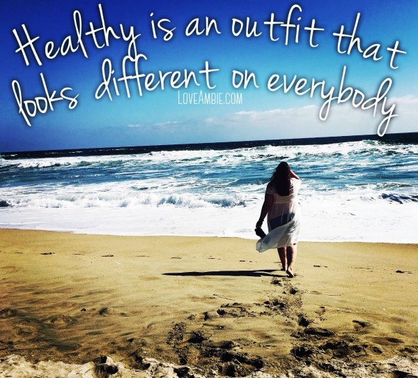 """Healthy is an outfit that looks different on everybody."""
