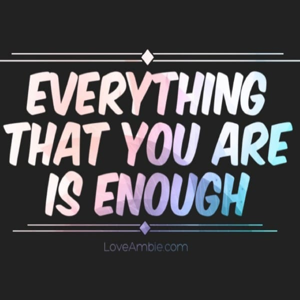 """Everything That You Are Is Enough"""