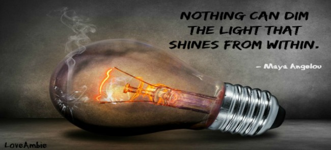 Nothing Can Dim The Light That Shines From Within Maya Angelou
