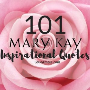 101 Mary Kay Inspirational Quotes - Motivational Quotes