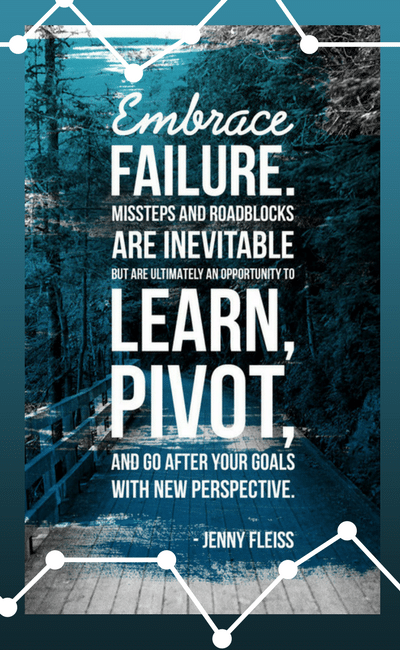 Embrace Failure. Learn. Pivot.