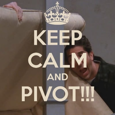 Keep Calm and Pivot