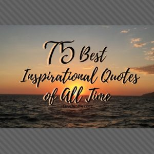 75-Best-Inspirational-Quotes-Of-All-Time-Motivational Quotes