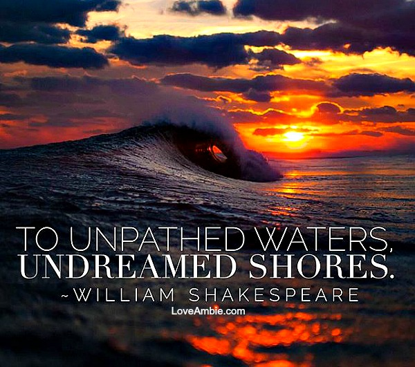 To unpathed waters, undreamed shores