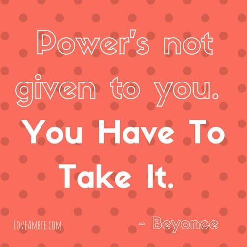 Beyonce Inspirational Quote - Power is not given to you, you have to take it