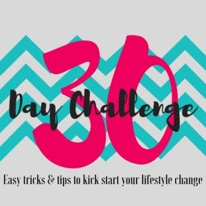 30 day challenge - Easy tricks & tips to kick start your lifestyle change