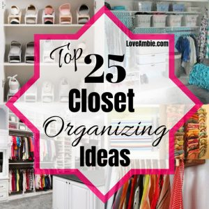 Top 25 Closet Organization Ideas