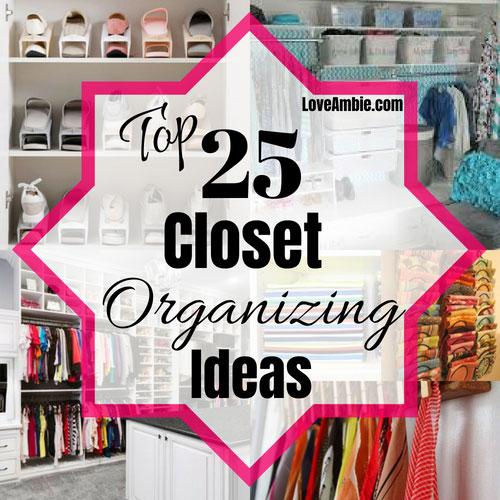 Top 25 Closet Organization Ideas